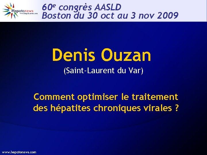 60 e congrès AASLD Boston du 30 oct au 3 nov 2009 Denis Ouzan