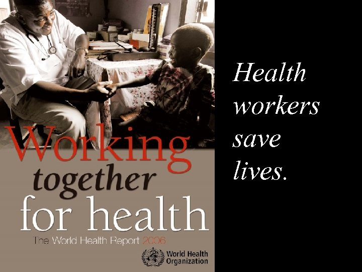 Health workers save lives. 2| Global Perspectives on the Health