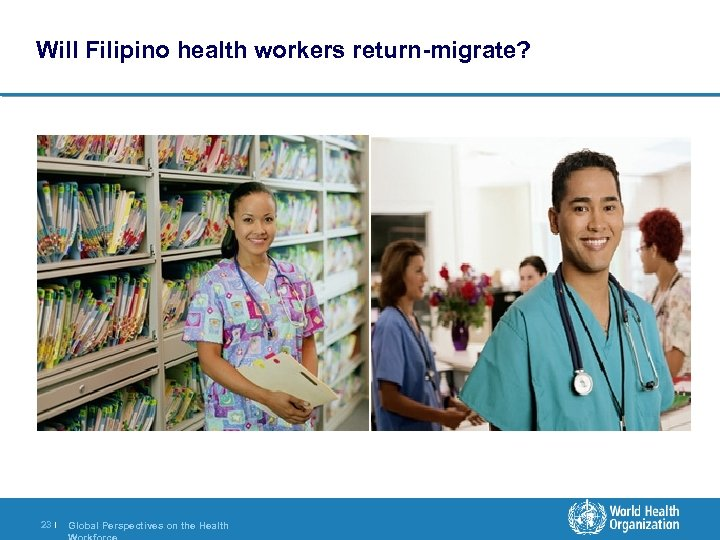 Will Filipino health workers return-migrate? 23 | Global Perspectives on the Health