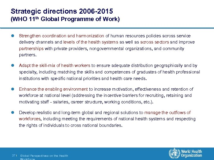 Strategic directions 2006 -2015 (WHO 11 th Global Programme of Work) l Strengthen coordination