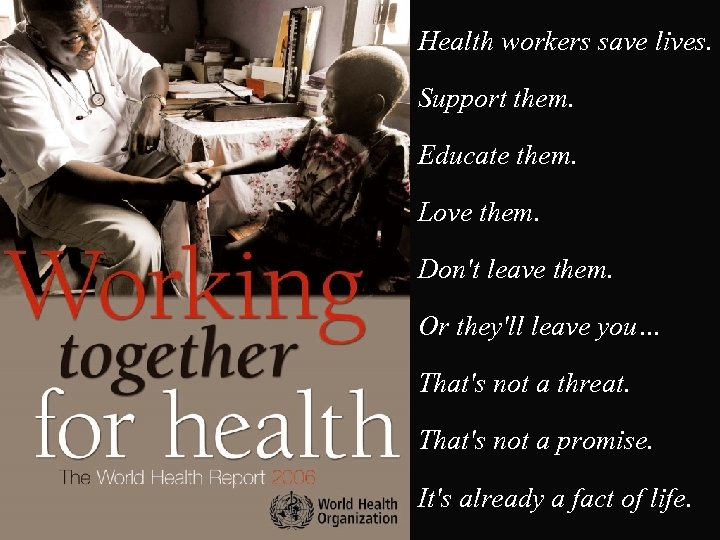 Health workers save lives. Support them. Educate them. Love them. Don't leave them. Or