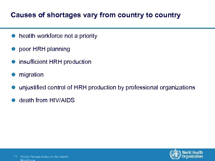 Causes of shortages vary from country to country l health workforce not a priority