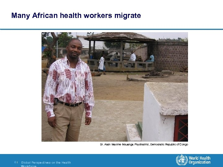 Many African health workers migrate Dr. Alain Maxime Mouanga Psychiatrist, Democratic Republic of Congo