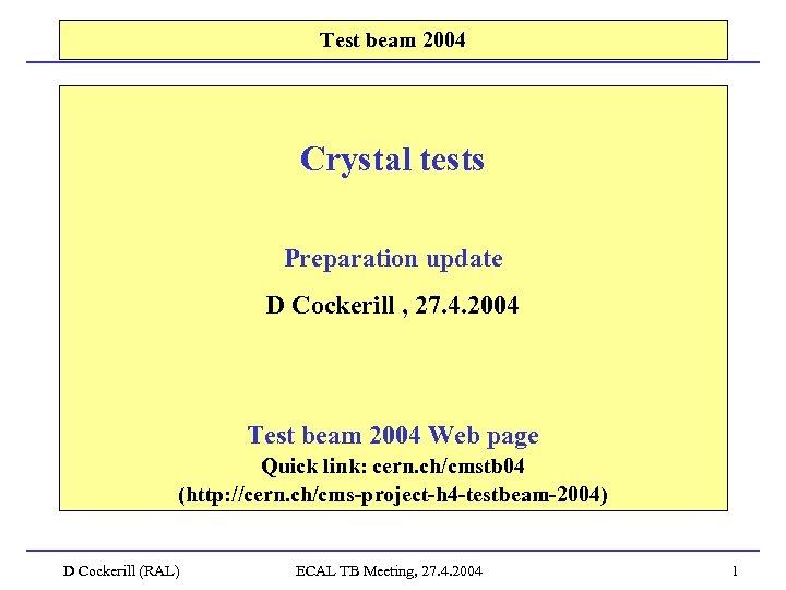 Test beam 2004 Crystal tests Preparation update D Cockerill , 27. 4. 2004 Test