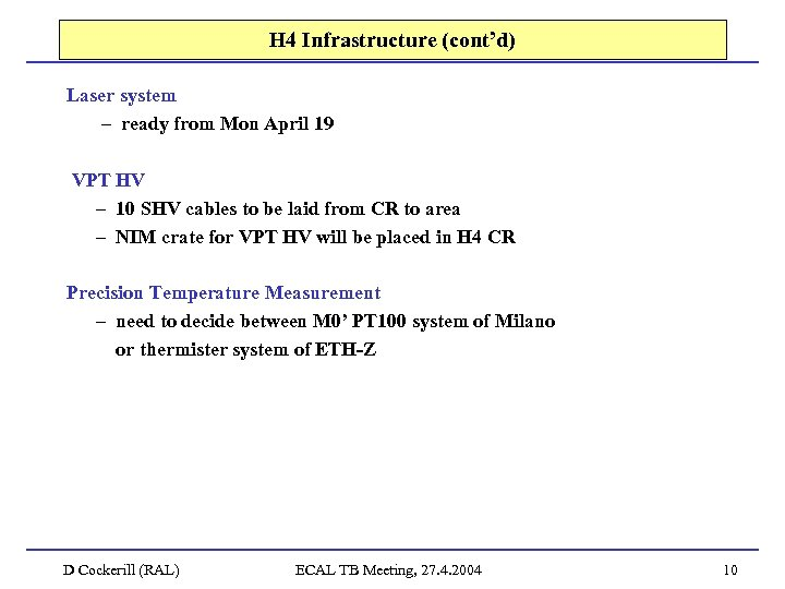 H 4 Infrastructure (cont'd) Laser system – ready from Mon April 19 VPT HV