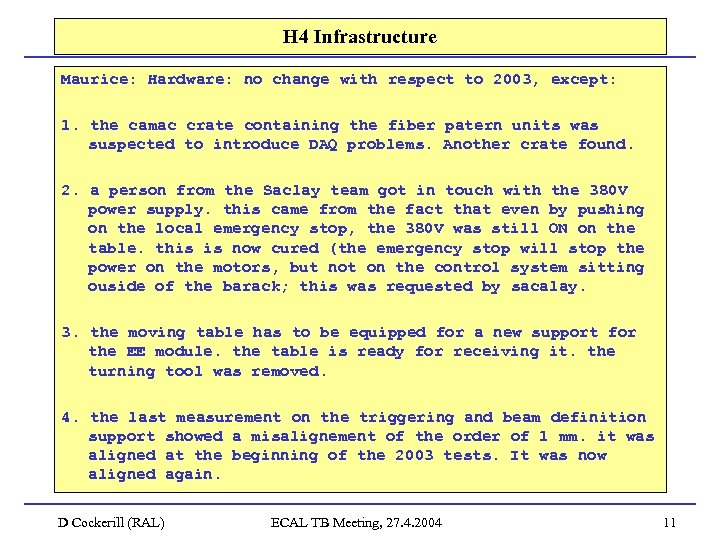 H 4 Infrastructure Maurice: Hardware: no change with respect to 2003, except: 1. the