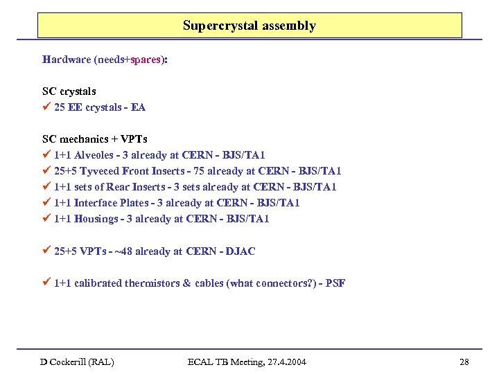 Supercrystal assembly Hardware (needs+spares): SC crystals 25 EE crystals - EA SC mechanics +