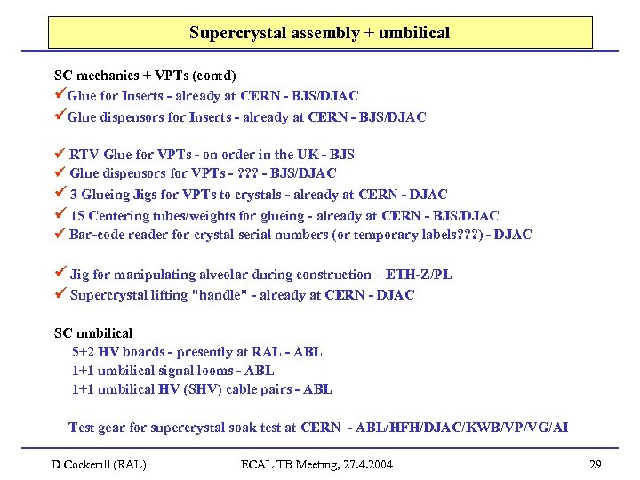 Supercrystal assembly + umbilical SC mechanics + VPTs (contd) Glue for Inserts - already