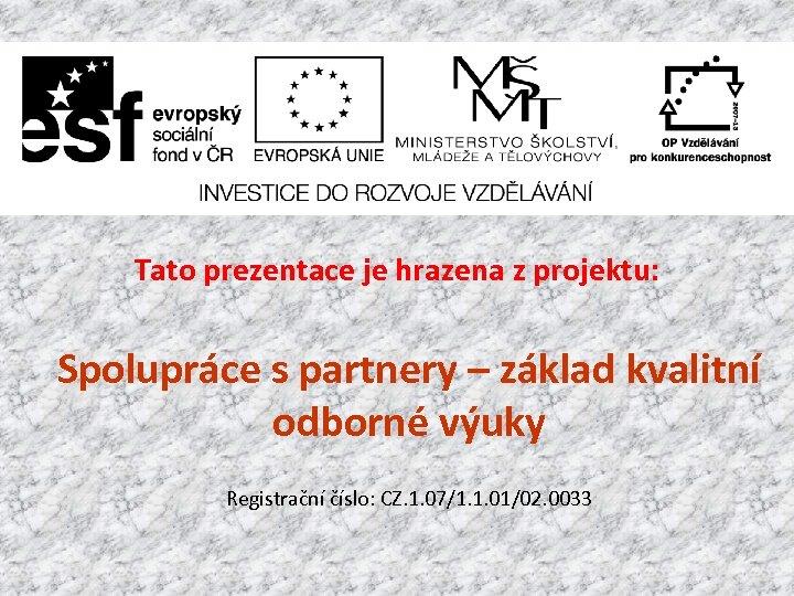 Tato prezentace je hrazena z projektu: Spolupráce s partnery – základ kvalitní odborné výuky