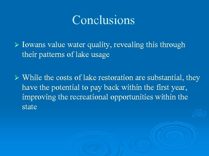 Conclusions Ø Iowans value water quality, revealing this through their patterns of lake usage