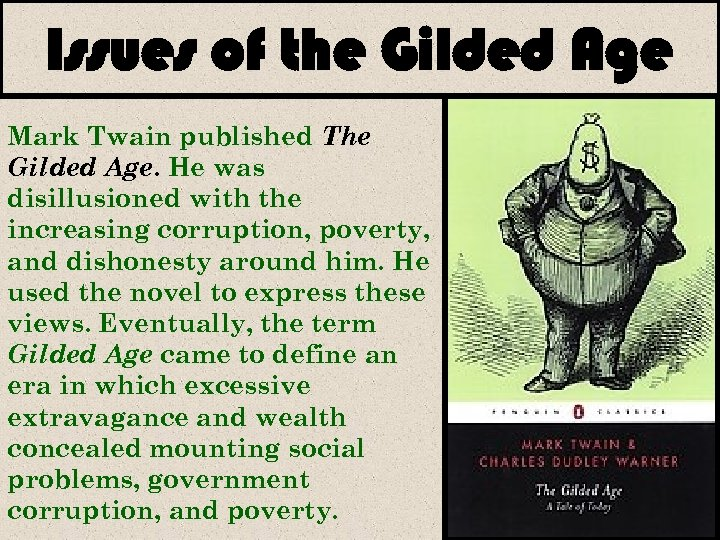 Issues of the Gilded Age Mark Twain published The Gilded Age. He was disillusioned