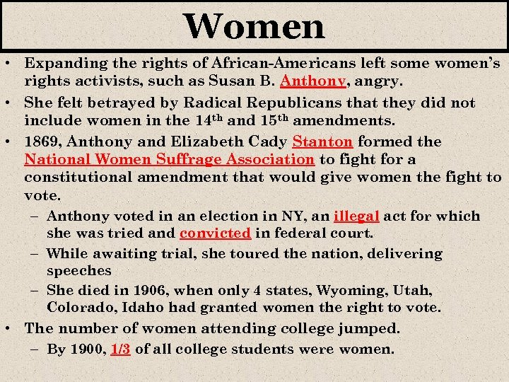 Women • Expanding the rights of African-Americans left some women's rights activists, such as