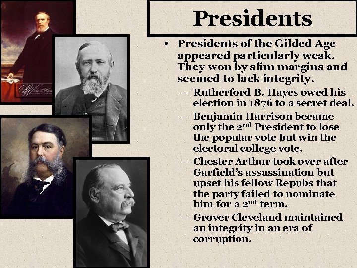 Presidents • Presidents of the Gilded Age appeared particularly weak. They won by slim
