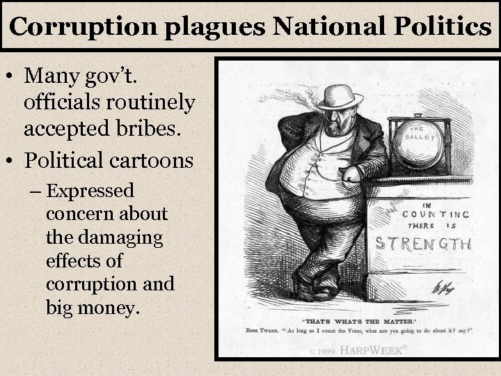 Corruption plagues National Politics • Many gov't. officials routinely accepted bribes. • Political cartoons