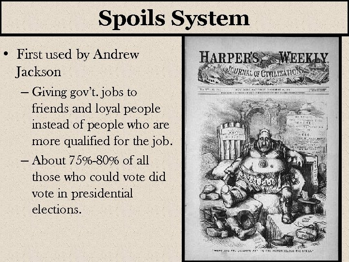 Spoils System • First used by Andrew Jackson – Giving gov't. jobs to friends
