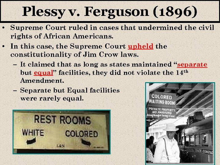 Plessy v. Ferguson (1896) • Supreme Court ruled in cases that undermined the civil