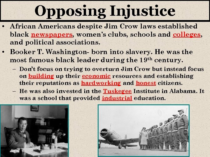 Opposing Injustice • African Americans despite Jim Crow laws established black newspapers, women's clubs,