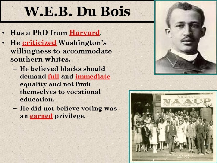 W. E. B. Du Bois • Has a Ph. D from Harvard. • He