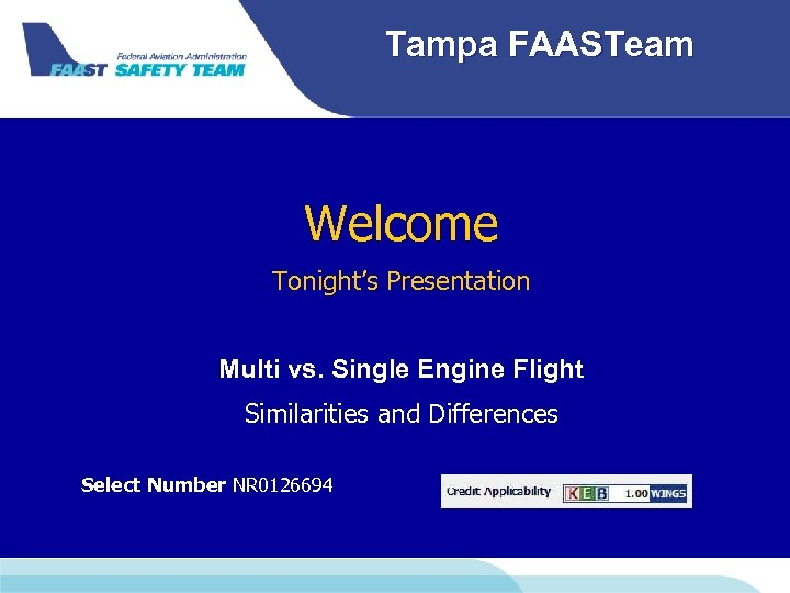 Tampa FAASTeam Welcome Tonight's Presentation Multi vs. Single Engine Flight Similarities and Differences Select