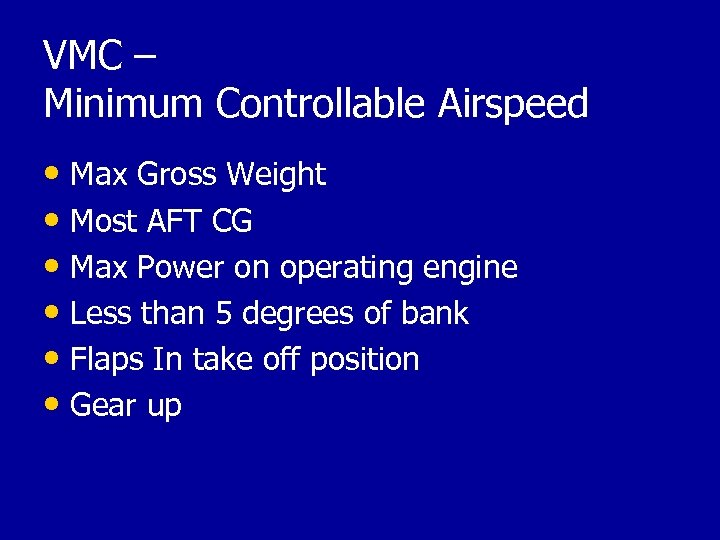 VMC – Minimum Controllable Airspeed • Max Gross Weight • Most AFT CG •