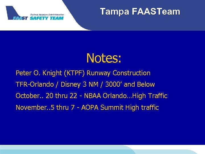 Tampa FAASTeam Notes: Peter O. Knight (KTPF) Runway Construction TFR-Orlando / Disney 3 NM