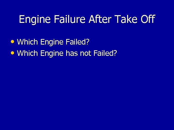 Engine Failure After Take Off • Which Engine Failed? • Which Engine has not