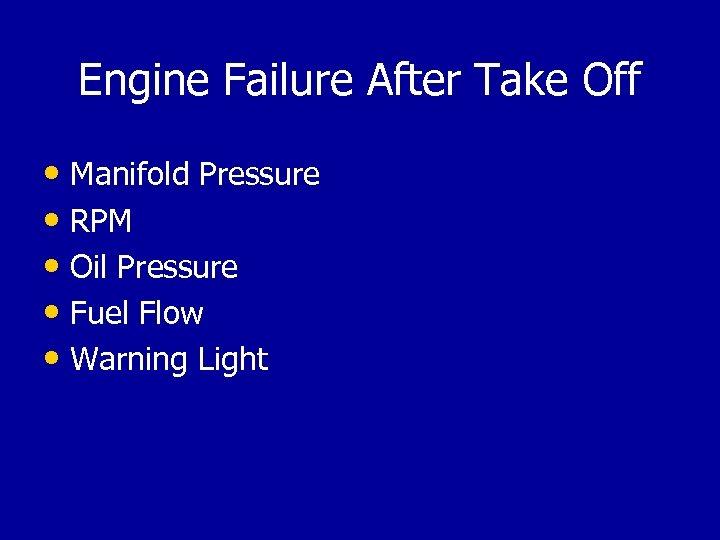 Engine Failure After Take Off • Manifold Pressure • RPM • Oil Pressure •