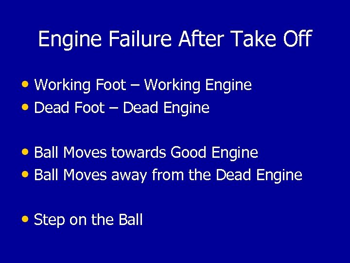 Engine Failure After Take Off • Working Foot – Working Engine • Dead Foot
