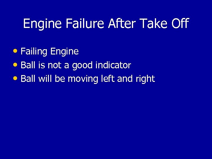 Engine Failure After Take Off • Failing Engine • Ball is not a good