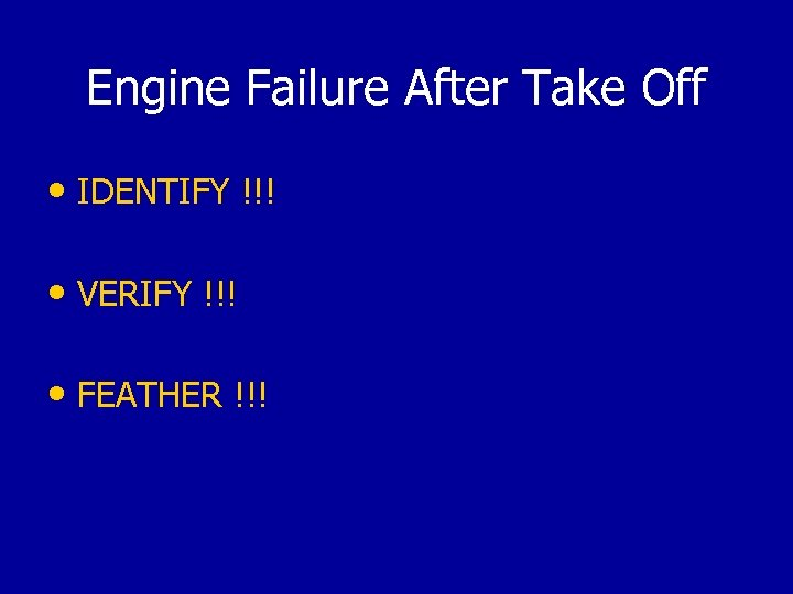 Engine Failure After Take Off • IDENTIFY !!! • VERIFY !!! • FEATHER !!!