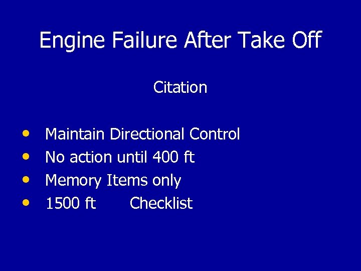 Engine Failure After Take Off Citation • Maintain Directional Control • No action until