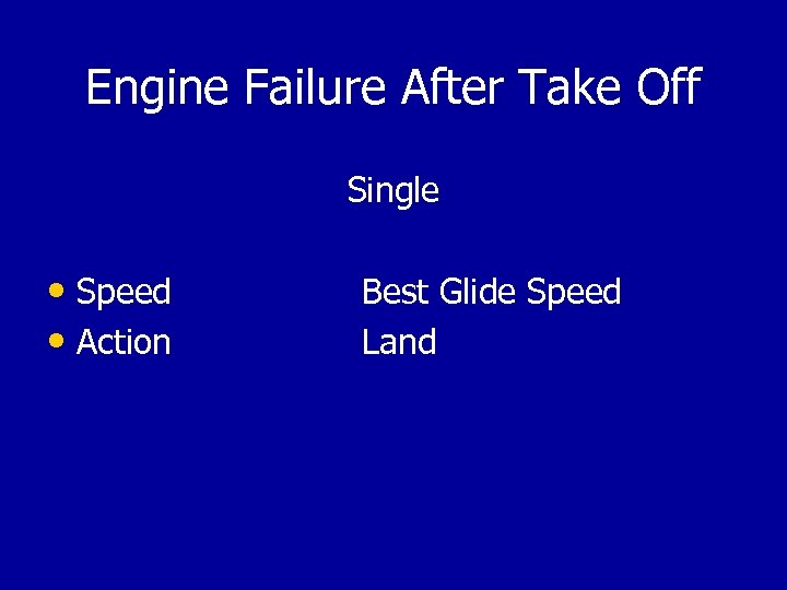 Engine Failure After Take Off Single • Speed • Action Best Glide Speed Land