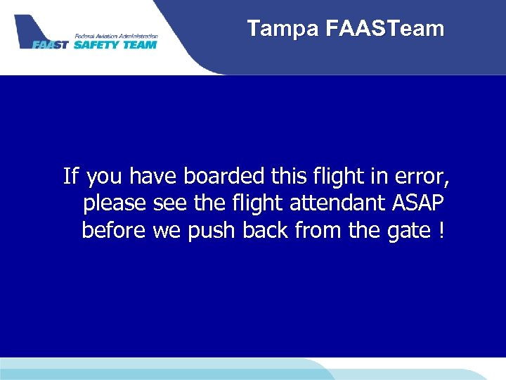 Tampa FAASTeam If you have boarded this flight in error, please see the flight