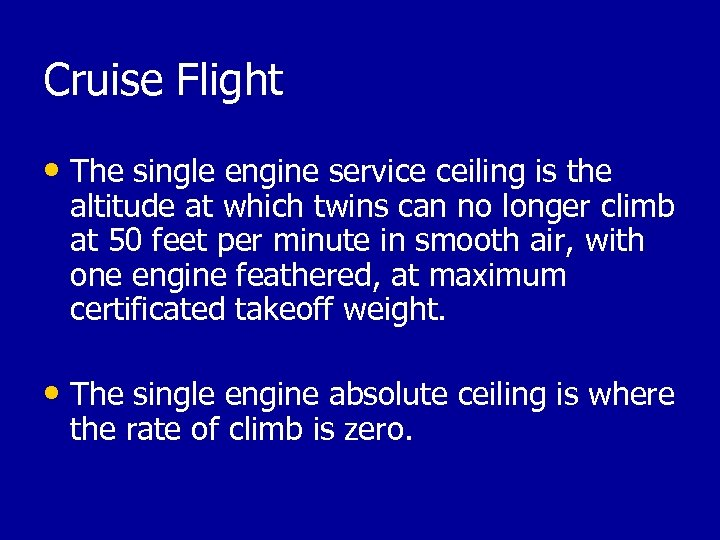 Cruise Flight • The single engine service ceiling is the altitude at which twins
