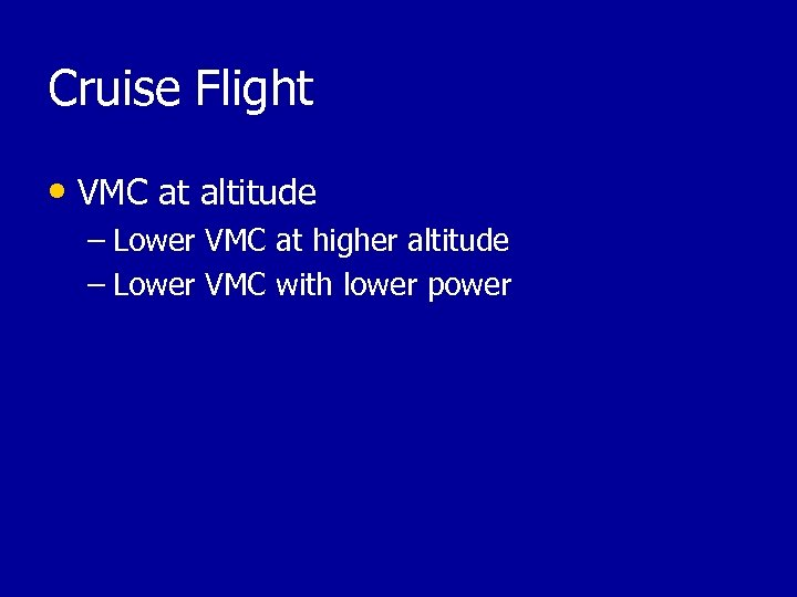 Cruise Flight • VMC at altitude – Lower VMC at higher altitude – Lower