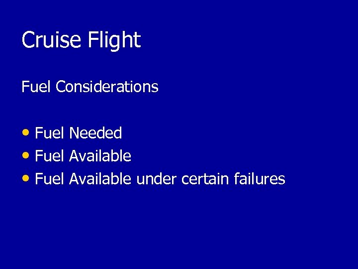 Cruise Flight Fuel Considerations • Fuel Needed • Fuel Available under certain failures