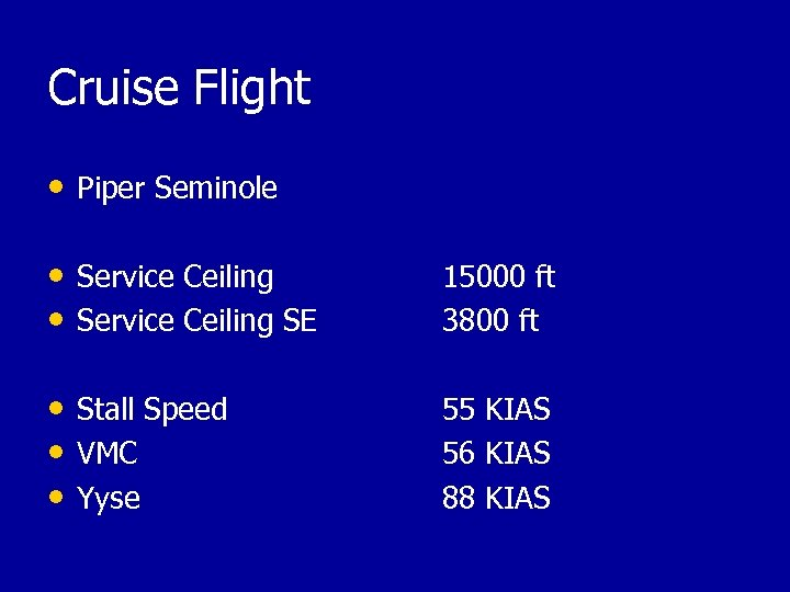 Cruise Flight • Piper Seminole • Service Ceiling SE 15000 ft 3800 ft •