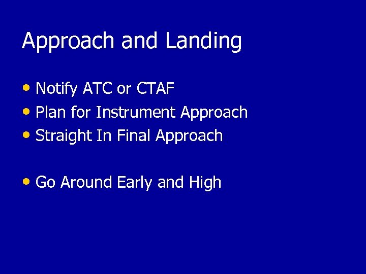 Approach and Landing • Notify ATC or CTAF • Plan for Instrument Approach •