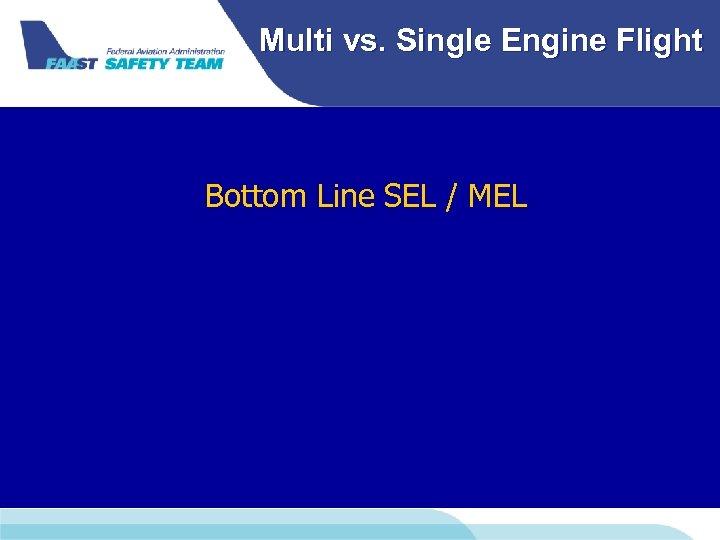 Multi vs. Single Engine Flight Bottom Line SEL / MEL