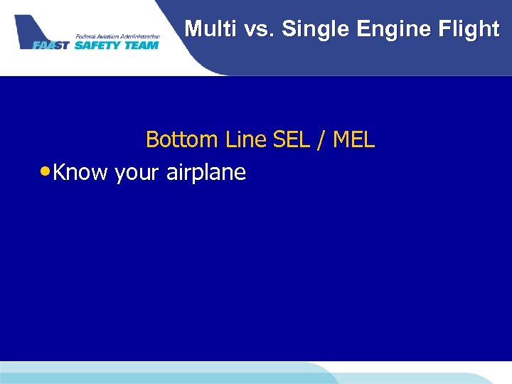 Multi vs. Single Engine Flight Bottom Line SEL / MEL • Know your airplane