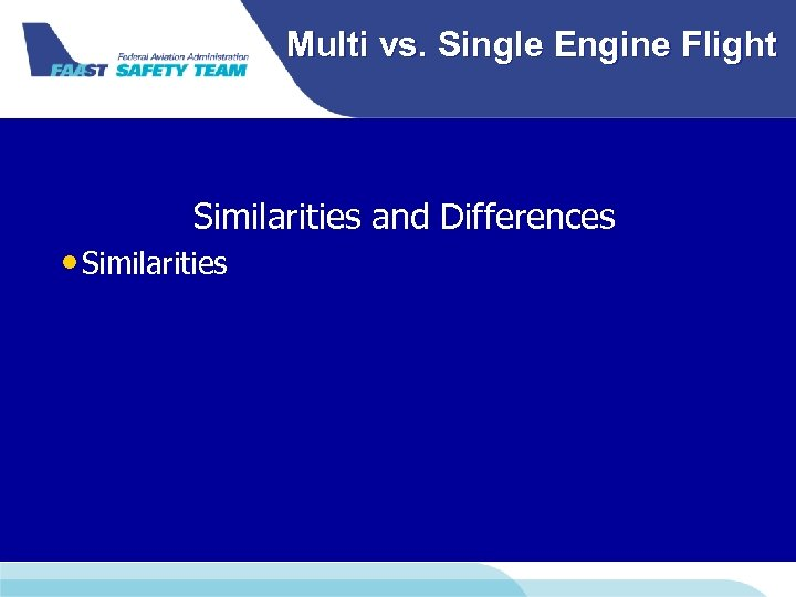 Multi vs. Single Engine Flight Similarities and Differences • Similarities