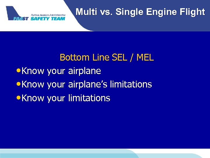 Multi vs. Single Engine Flight Bottom Line SEL / MEL • Know your airplane's