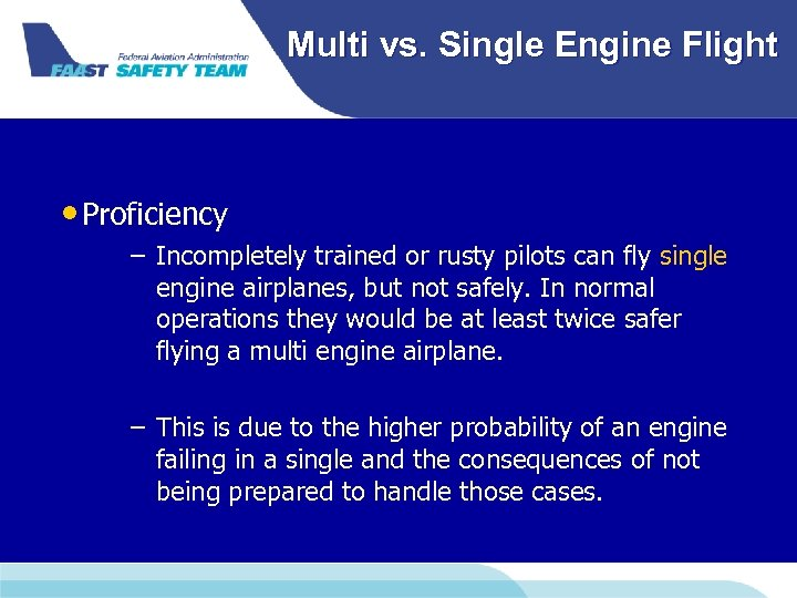 Multi vs. Single Engine Flight • Proficiency – Incompletely trained or rusty pilots can