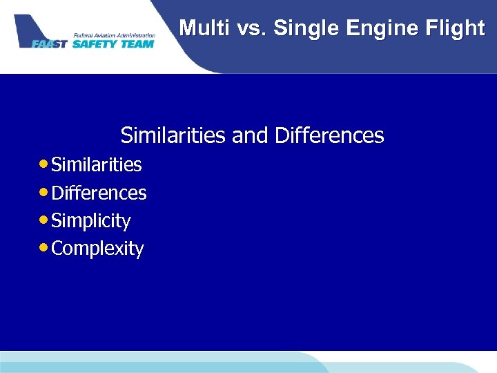 Multi vs. Single Engine Flight Similarities and Differences • Similarities • Differences • Simplicity