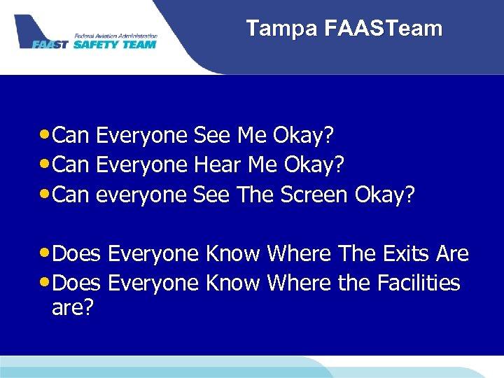 Tampa FAASTeam • Can Everyone See Me Okay? • Can Everyone Hear Me Okay?