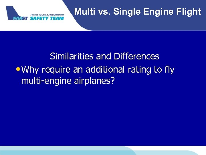 Multi vs. Single Engine Flight Similarities and Differences • Why require an additional rating