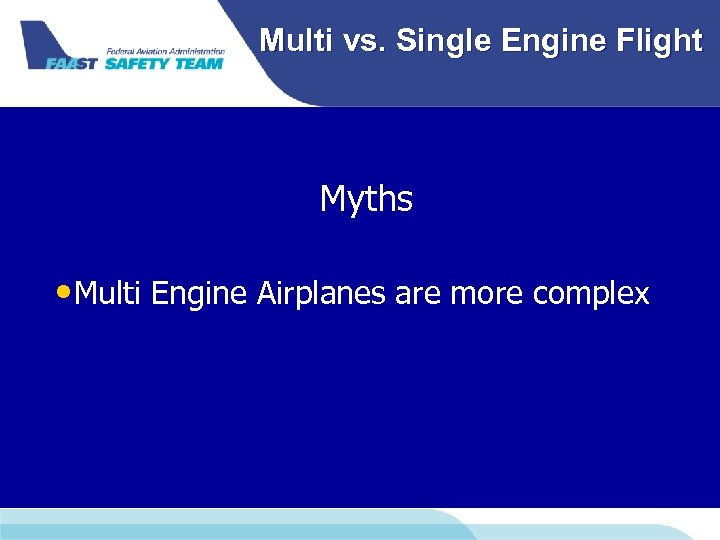 Multi vs. Single Engine Flight Myths • Multi Engine Airplanes are more complex
