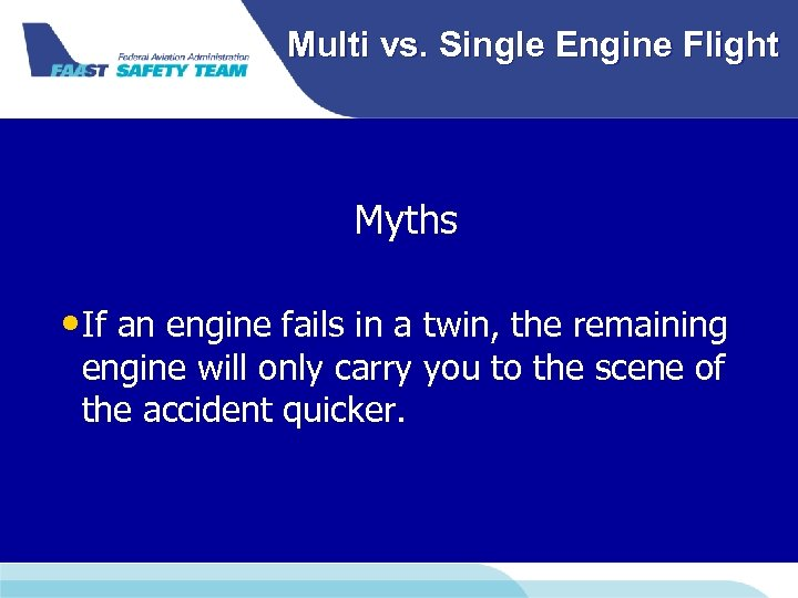 Multi vs. Single Engine Flight Myths • If an engine fails in a twin,