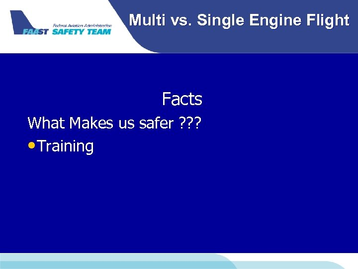 Multi vs. Single Engine Flight Facts What Makes us safer ? ? ? •