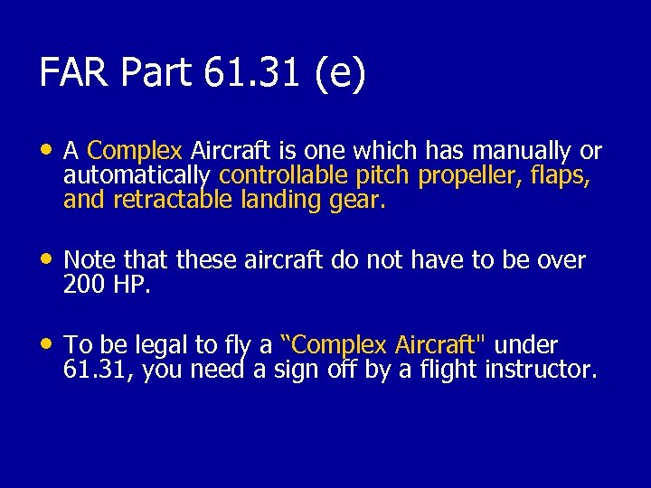 FAR Part 61. 31 (e) • A Complex Aircraft is one which has manually